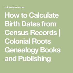 How to Calculate Birth Dates from Census Records | Colonial Roots Genealogy Books and Publishing