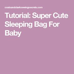 Tutorial: Super Cute Sleeping Bag For Baby