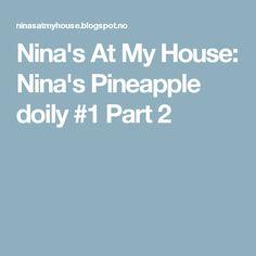Nina's At My House: Nina's Pineapple doily #1 Part 2