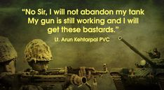 God Bless Lt. Aurn Kehtarpal PVC - God Bless him...always .......  Quotes By Soldiers Of The Indian Army Will Make Your Chest Swell With Pride