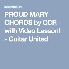 PROUD MARY CHORDS by CCR - with Video Lesson! » Guitar United