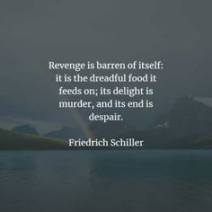 50 Revenge quotes that'll make you think before you act. Here are the best revenge quotes and sayings from the great authors that will enlig. The Best Revenge Quotes, Friedrich Schiller, Max Lucado, Suzanne Collins, Self Destruction, Hard To Get, Friedrich Nietzsche, Screwed Up, Famous Quotes