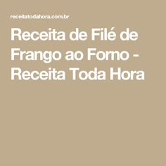 Receita de Filé de Frango ao Forno - Receita Toda Hora