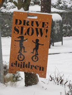 Watch for children riding unicycles in the street!