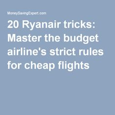 20 Ryanair tricks: Master the budget airline's strict rules for cheap flights Cheap Flights, Budgeting, Low Fare Flights