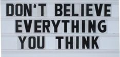 Don't Believe Everything You Think #mindfulness #inspiration #tips
