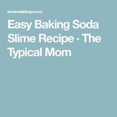 Easy Baking Soda Slime Recipe · The Typical Mom
