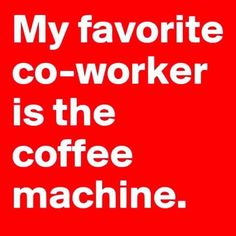 My favorite co worker funny quotes quote jokes work lol funny quote funny quotes funny sayings humor monday quotes Coffee Talk, Coffee Is Life, I Love Coffee, Coffee Break, Morning Coffee, Coffee Shop, Coffee Coffee, Coffee Lovers, Coffee Signs