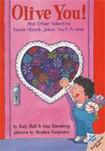 Olive You!  And Other Valentine Knock-Knock Jokes You'll A-Door  by Katy Hall and Lisa Eisenberg, illustrated by Stephen Carpenter