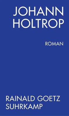 Johann Holtrop - Rainald Goetz