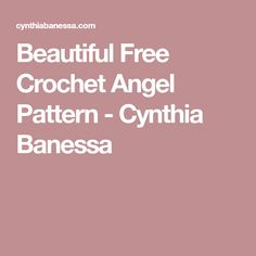 Beautiful Free Crochet Angel Pattern - Cynthia Banessa