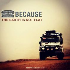 To the flat earth society 😉 Land Rover Defender 110, Landrover Defender, Off Roaders, Best 4x4, Range Rover Classic, Jaguar Land Rover, Expedition Vehicle, Land Rover Discovery, Offroad