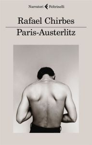 Rafael Chirbes,Paris-Austerlitz[París-Austerlitz], trad. it. di Pino Cacucci, Feltrinelli editore2017, pp. 112, ISBN:9788807032387
