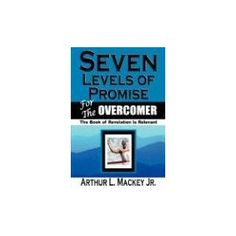 Seven Levels of Promise for the Overcomer - The Book of Revelation Is Relevant (Hardcover)  http://lupinibeans.com/amazonimage.php?p=0615190774  0615190774