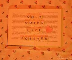 only words live forever.