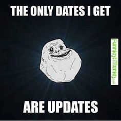 Funniest_Memes_the-only-dates-i-get-are-updates_16687.jpeg