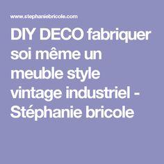 DIY DECO fabriquer soi même un meuble style vintage industriel - Stéphanie bricole Stephanie Bricole, Style Vintage, Deco, Diy Design, Bricolage, Diy Room Decor, Industrial, Desk, Furniture