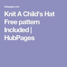 Knit A Child's Hat Free pattern Included | HubPages