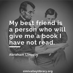 """""""My best friend is a person who will give me a book I have not read."""" -Abraham Lincoln #literaryquotes #svpl"""