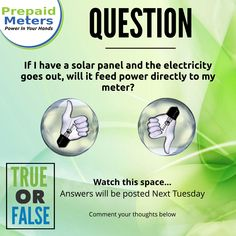 Question 13: If I have a solar Panel and the electricity goes out, will it feed power directly to my meter?