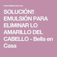 SOLUCIÓN!! EMULSIÓN PARA ELIMINAR LO AMARILLO DEL CABELLO           -            Bella en Casa