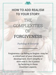 Forgiveness (or failing to forgive) may be a critical part of your character's development. Do it justice by factoring in various aspects of your character's psyche and crafting a natural (though by no means easy) progression towards forgiveness. | Writerology.net