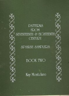 """""""Patterns From 17th and 18th  Century Spanish Samplers"""" - Book 2  by Kay Montclare"""