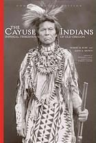 The Cayuse Indians : imperial tribesmen of Old Oregon by Robert H. Ruby and John A. Brown.  Civilization of the American Indian Series, volume 120.