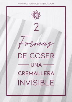 2 formas de coser una cremallera invisible – Nocturno Design Blog Design Blog, Projects To Try, Sewing, Magdalena, Stitches, Brother, Angeles, Singer, Album