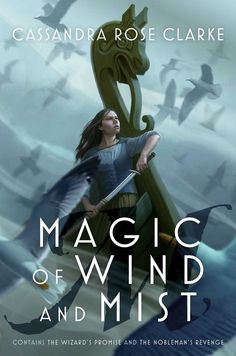 Magic of Wind and Mist: The Wizard's Promise; The Nobleman's Revenge: Cassandra Rose Clarke: Hardcover: 608 pages  Publisher: Saga Press; Bind-Up edition (October 24, 2017)