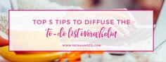 Becoming a Master at Getting Stuff Done: Top 5 Tips to Diffuse the To-Do List…