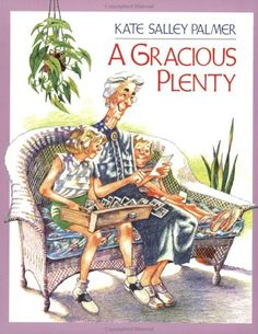 A Gracious Plenty written and illustrated by Kate Salley Palmer. Beautiful, sweet story about two sisters and their special relationship with their great aunt. Warm and fuzzy message. #family #intergenerational #gratitude