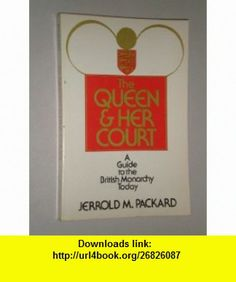 The Queen and Her Court A Guide to the British Monarchy Today (9780684176482) Jerrold M. Packard , ISBN-10: 0684176483  , ISBN-13: 978-0684176482 ,  , tutorials , pdf , ebook , torrent , downloads , rapidshare , filesonic , hotfile , megaupload , fileserve