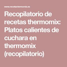 Recopilatorio de recetas thermomix: Platos calientes de cuchara en thermomix (recopilatorio)