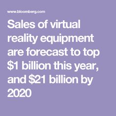 Sales of virtual reality equipment are forecast to top $1 billion this year, and $21 billion by 2020