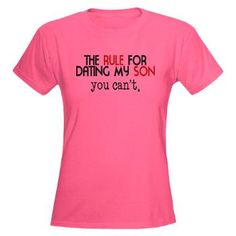 Rule For Dating My Son....I needed this over  a yr ago....Darn too late