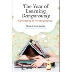 """The Year of Living Dangerously: Adventures in Homeschooling"" by Quinn Cummings (read about in TIME Magazine)"