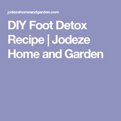 DIY Foot Detox Recipe | Jodeze Home and Garden