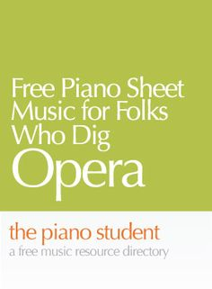 Free Piano Sheet Music for Folks Who Dig Opera - https://thepianostudent.wordpress.com/2008/11/03/free-sheet-music-for-folks-who-dig-opera/