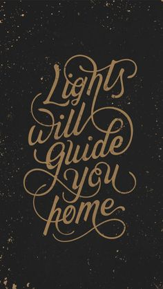 """""""Lights Will Guide You Home,"""" lyrics from """"Fix You"""" by Coldplay 