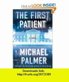 The First Patient Michael Palmer , ISBN-10: 0312343531  ,  , ASIN: B001O9CHO8 , tutorials , pdf , ebook , torrent , downloads , rapidshare , filesonic , hotfile , megaupload , fileserve