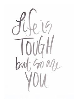 Motivation Monday: Life is Tough but So Are You