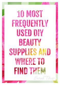 10 Most Frequently Used DIY Beauty Supplies and Where to Find Them - Sarah Titus Cleopatra Beauty Secrets, Diy Beauty Secrets, Beauty Tips For Skin, Beauty Skin, Natural Beauty, Diy Beauty Supplies, Beauty Supply Near Me, Hacks, Homemade Beauty Products