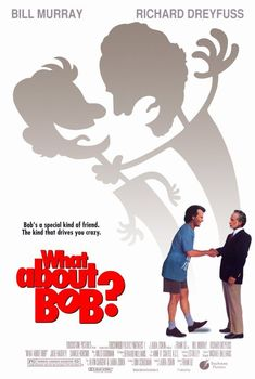 WHAT ABOUT BOB? (1991): A successful psychotherapist loses his mind after one of his most dependent patients, an obsessive-compulsive neurotic, tracks him down during his family vacation.