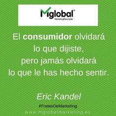 El consumidor olvidará lo que dijiste, pero jamás olvidara lo que le has hecho sentir. Eric Kandel #FrasesDeMarketing #MarketingRazonable #MarketingQuotes