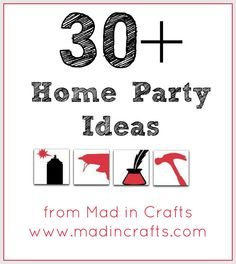 30+ Home Party Ideas from Mad in Crafts