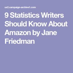 9 Statistics Writers Should Know About Amazon by Jane Friedman Self Publishing, Statistics, Writers, Campaign, Amazon, Learning, Blog, Amazons, Riding Habit