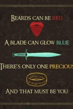 beards can be red, a blade can glow blue. There is only one precious and that must be you