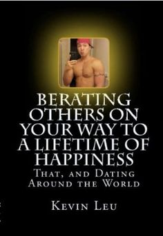 13 September 2012 : Berating Others On Your Way to a Lifetime of Happiness: That, and Dating Around the World by Kevin Leu http://www.dailyfreebooks.com/bookinfo.php?book=aHR0cDovL3d3dy5hbWF6b24uY29tL2dwL3Byb2R1Y3QvQjAwOEdIUllRTS8/dGFnPWRhaWx5ZmItMjA=