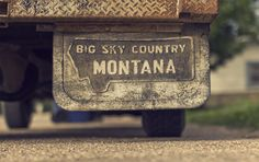 montana....The Last Best Place....Big Sky Country....The Treasure State....the state where I was lucky enough to be raised!!